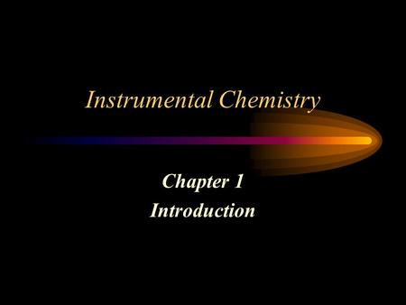 Instrumental Chemistry Chapter 1 Introduction. Classical Methods Early years of chemistry  Separation of analytes by precipitation, extraction, or distillation.