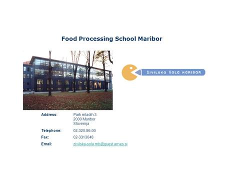 Food Processing School Maribor Address:Park mladih 3 2000 Maribor Slovenija Telephone:02-320-86-00 Fax:02-3313048