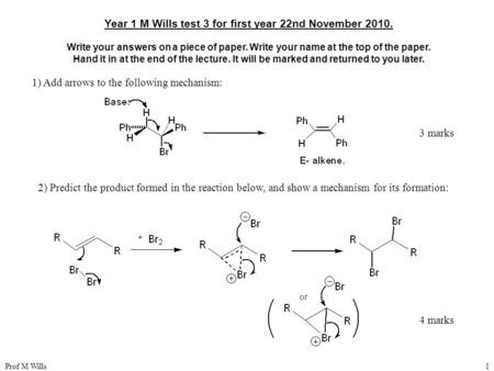 Prof M Wills1 Year 1 M Wills test 3 for first year 22nd November 2010. Write your answers on a piece of paper. Write your name at the top of the paper.