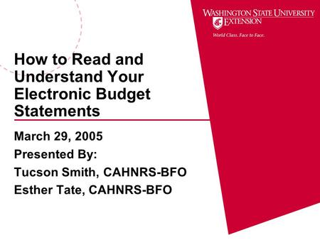 How to Read and Understand Your Electronic Budget Statements March 29, 2005 Presented By: Tucson Smith, CAHNRS-BFO Esther Tate, CAHNRS-BFO.