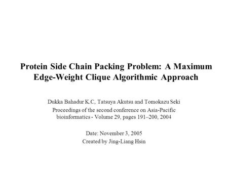 Protein Side Chain Packing Problem: A Maximum Edge-Weight Clique Algorithmic Approach Dukka Bahadur K.C, Tatsuya Akutsu and Tomokazu Seki Proceedings of.