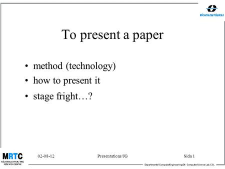 02-08-12Presentations/JGSida 1 To present a paper method (technology) how to present it stage fright…?