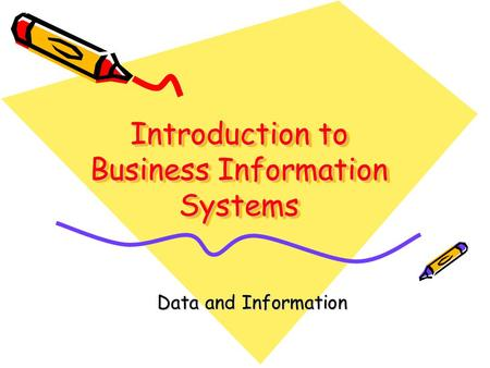 Introduction to Business Information Systems Data and Information.