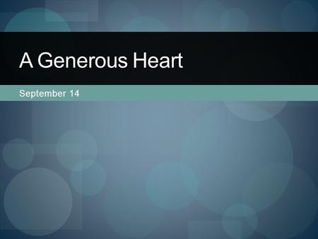 "September 14 A Generous Heart. Think About It … What is your idea of ""generosity?"" What are some synonyms for ""generosity?"" Think of some examples of."