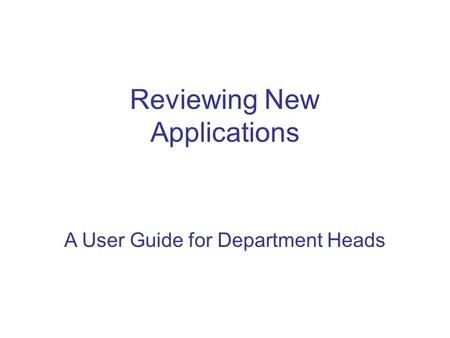 Reviewing New Applications A User Guide for Department Heads.