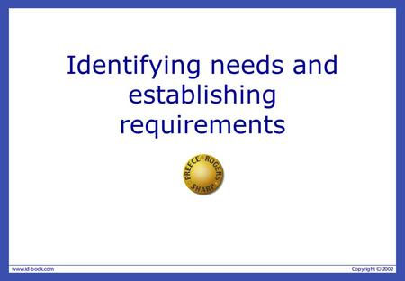 Identifying needs and establishing requirements. Overview The importance of requirements Different types of requirements Data gathering Task descriptions:Scenarios.
