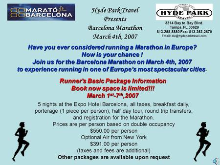 Hyde Park Travel Presents Barcelona Marathon March 4th, 2007 Have you ever considered running a Marathon in Europe? Now is your chance ! Join us for the.