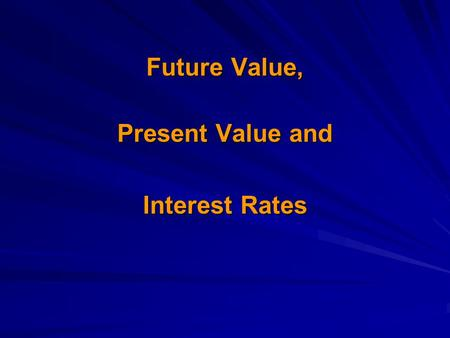 Future Value, Present Value and Present Value and Interest Rates.
