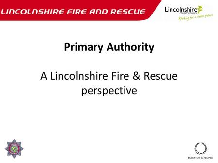 Primary Authority A Lincolnshire Fire & Rescue perspective.