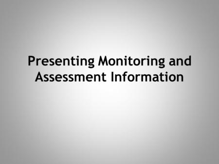 Presenting Monitoring and Assessment Information.