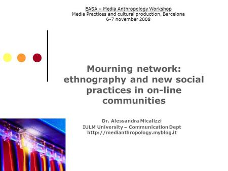 Mourning network: ethnography and new social practices in on-line communities Dr. Alessandra Micalizzi IULM University – Communication Dept