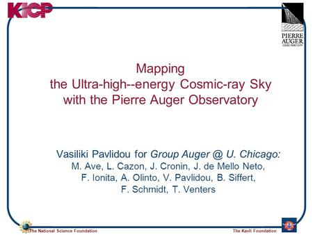 The National Science FoundationThe Kavli Foundation Mapping the Ultra-high--energy Cosmic-ray Sky with the Pierre Auger Observatory Vasiliki Pavlidou for.