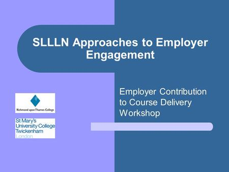SLLLN Approaches to Employer Engagement Employer Contribution to Course Delivery Workshop.