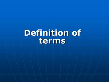 Definition of terms. CURRICULUM is all methods which are is all methods which are knowledge, skills, attitudes, values and learning activities planned.