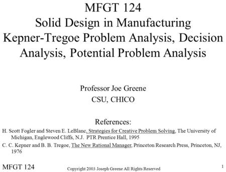 Copyright 2003 Joseph Greene All Rights Reserved 1 MFGT 124 Solid Design in Manufacturing Kepner-Tregoe Problem Analysis, Decision Analysis, Potential.