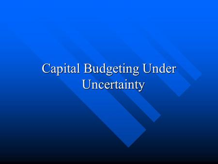 Capital Budgeting Under Uncertainty
