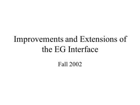 Improvements and Extensions of the EG Interface Fall 2002.