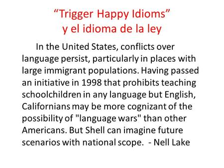"""Trigger Happy Idioms"" y el idioma de la ley In the United States, conflicts over language persist, particularly in places with large immigrant populations."