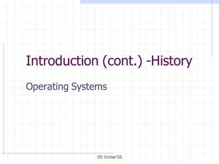 OS Winter'03 Introduction (cont.) -History Operating Systems.
