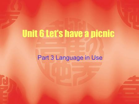 Unit 6 Let's have a picnic Part 3 Language in Use.
