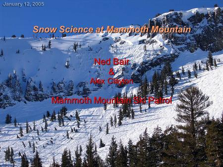 Snow Science at Mammoth Mountain Ned Bair & Alex Clayton Mammoth Mountain Ski Patrol.