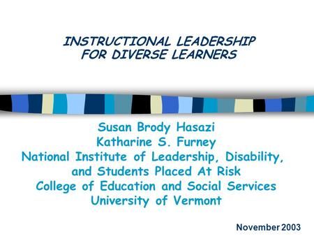 INSTRUCTIONAL LEADERSHIP FOR DIVERSE LEARNERS Susan Brody Hasazi Katharine S. Furney National Institute of Leadership, Disability, and Students Placed.