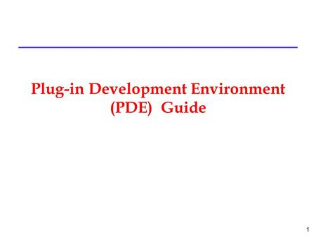 1 Plug-in Development Environment (PDE) Guide. 2 Introduction to PDE l What is PDE: »a tool designed to help you develop platform plug-ins while working.