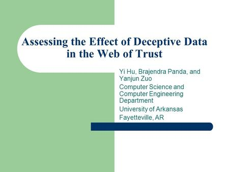 Assessing the Effect of Deceptive Data in the Web of Trust Yi Hu, Brajendra Panda, and Yanjun Zuo Computer Science and Computer Engineering Department.