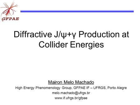 Diffractive J/ψ+γ Production at Collider Energies Mairon Melo Machado High Energy Phenomenology Group, GFPAE IF – UFRGS, Porto Alegre