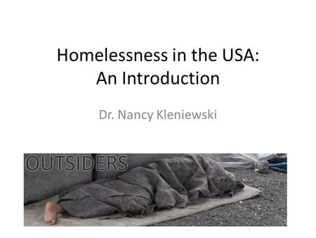 Homelessness in the USA: An Introduction Dr. Nancy Kleniewski.