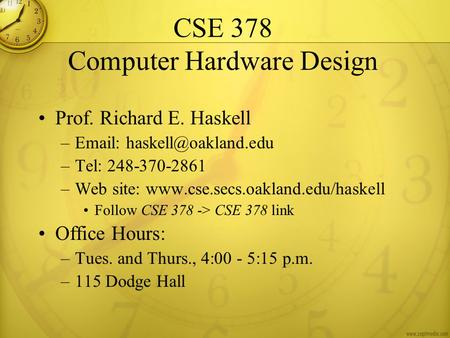 CSE 378 Computer Hardware Design Prof. Richard E. Haskell –  –Tel: 248-370-2861 –Web site:  Follow.