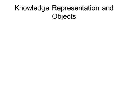 Knowledge Representation and Objects