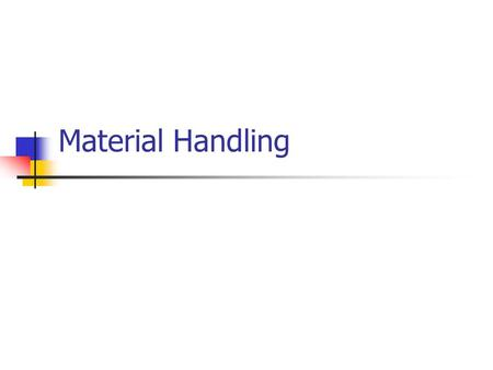 Material Handling. Materials Handling Materials handling is a non-value activity that your customer is unwilling to pay for. Constantly question material.