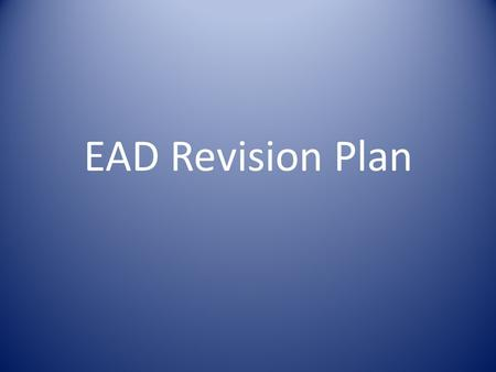 EAD Revision Plan. TS-EAD Created February 2010 2010 Annual Meeting Timeline for revision Initial goals.