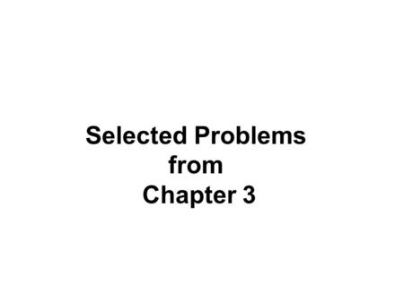 Selected Problems from Chapter 3. 45 o.