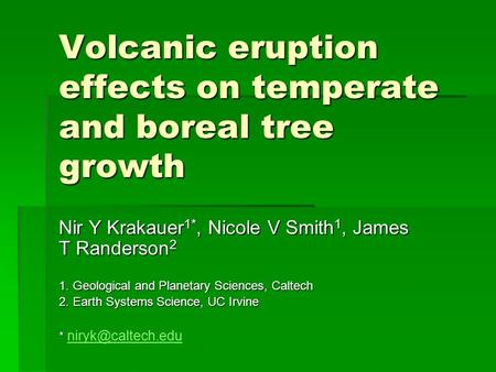 Volcanic eruption effects on temperate and boreal tree growth Nir Y Krakauer 1*, Nicole V Smith 1, James T Randerson 2 1. Geological and Planetary Sciences,