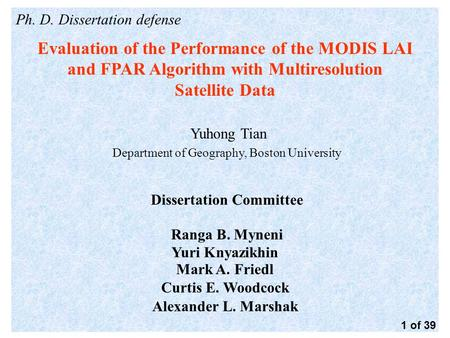 Ph. D. Dissertation defense Evaluation of the Performance of the MODIS LAI and FPAR Algorithm with Multiresolution Satellite Data Yuhong Tian Department.