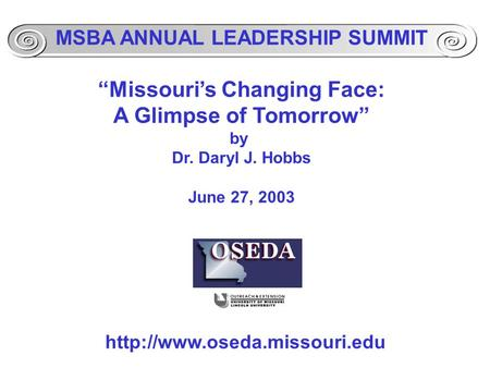 "MSBA ANNUAL LEADERSHIP SUMMIT ""Missouri's Changing Face: A Glimpse of Tomorrow"" by Dr. Daryl J. Hobbs June 27, 2003"