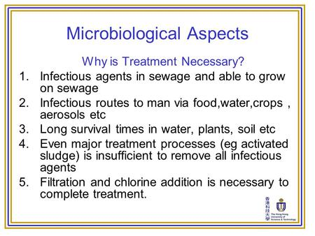 Microbiological Aspects Why is Treatment Necessary? 1.Infectious agents in sewage and able to grow on sewage 2.Infectious routes to man via food,water,crops,