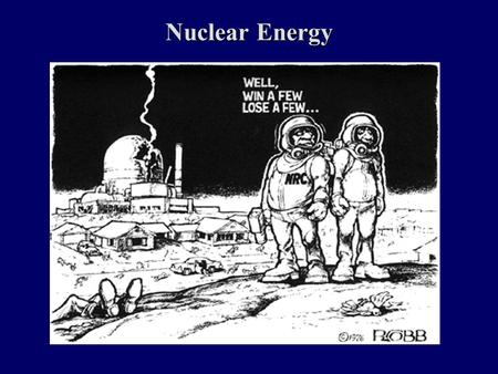Nuclear Energy. Possible Exam Questions 1.Compare the environmental effects of coal combustion and conventional nuclear fission for the generation of.