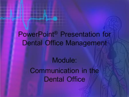 Copyright © 2006 Thomson Delmar Learning. ALL RIGHTS RESERVED. 1 PowerPoint ® Presentation for Dental Office Management Module: Communication in the Dental.
