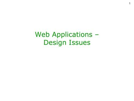 1 Web Applications – <strong>Design</strong> Issues. 2 Data Requirements –Persistent –Consistent (no corruption even if server fails) –Concurrent updates –Transactions.