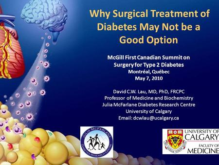 Why Surgical Treatment of Diabetes May Not be a Good Option McGill First Canadian Summit on Surgery for Type 2 Diabetes Montréal, Québec May 7, 2010 David.