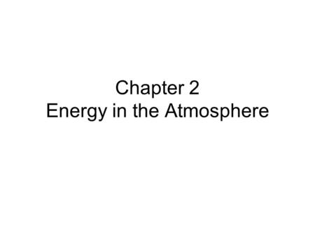 Chapter 2 Energy in the Atmosphere. Energy It's what makes things happen.