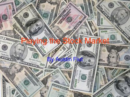 Playing the Stock Market By Austin Fiut. Companies Microsoft Dell AT&T.