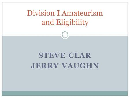 STEVE CLAR JERRY VAUGHN Division I Amateurism and Eligibility.