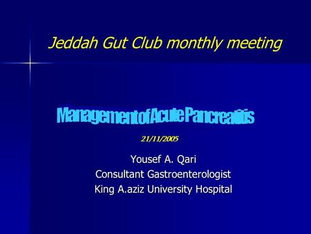 Jeddah Gut Club monthly meeting Yousef A. Qari Consultant Gastroenterologist King A.aziz University Hospital 21/11/2005.