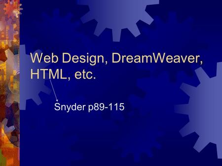 Web Design, DreamWeaver, HTML, etc. Snyder p89-115.