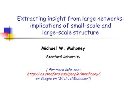 Extracting insight from large <strong>networks</strong>: implications <strong>of</strong> small-scale and large-scale structure Michael W. Mahoney Stanford University ( For more info, see: