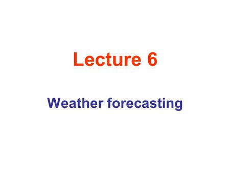 Lecture 6 Weather forecasting. The Jet Stream Jet stream is fast-moving upper-level winds concentrated at the boundaries of the Hadley cells, where temperature.